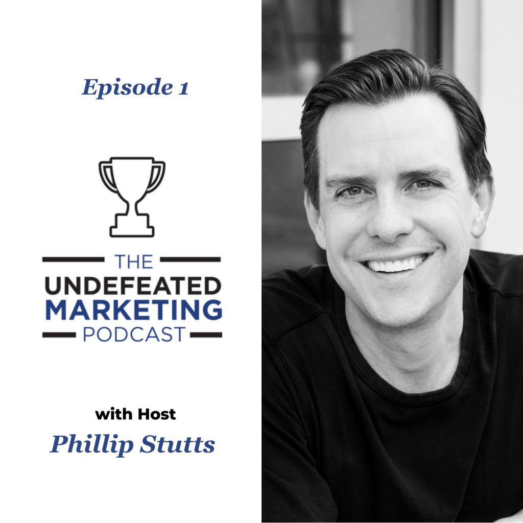 The Undefeated Marketing Podcast: An Interview with Phillip Stutts